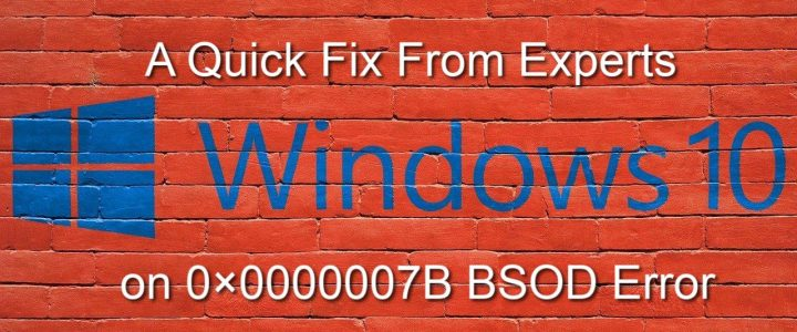 A quick fix from experts on 0×0000007B BSOD error