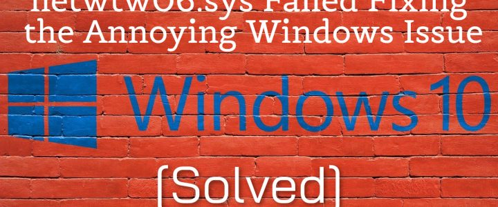 netwtw06.sys Failed  — Fixing the Annoying Windows Issue